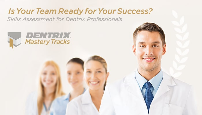 Is your team ready for your success? Skills assessment for Dentrix professionals.