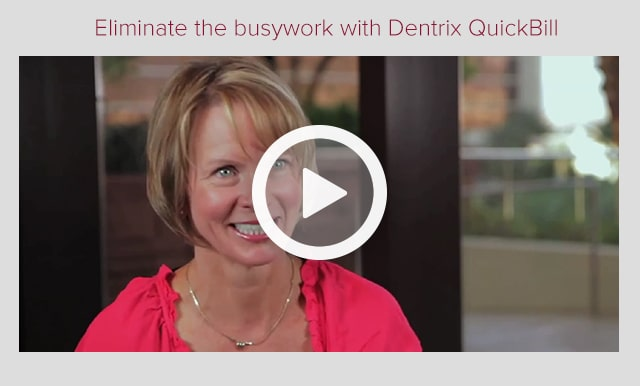 Eliminate the busywork with Dentrix QuickBill