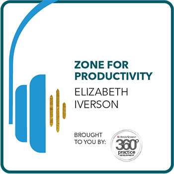 Zone for Productivity with Elizabeth Iverson. Brought to you by: 360 Practice Management