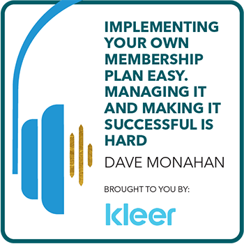 Implementing your own membership plan is easy. Managing it and making it successful is hard with Dave Monahan. Brought to you by: Kleer