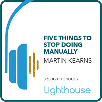 Five things to stop doing manually with Martin Kearns. Brought to you by: Lighthouse