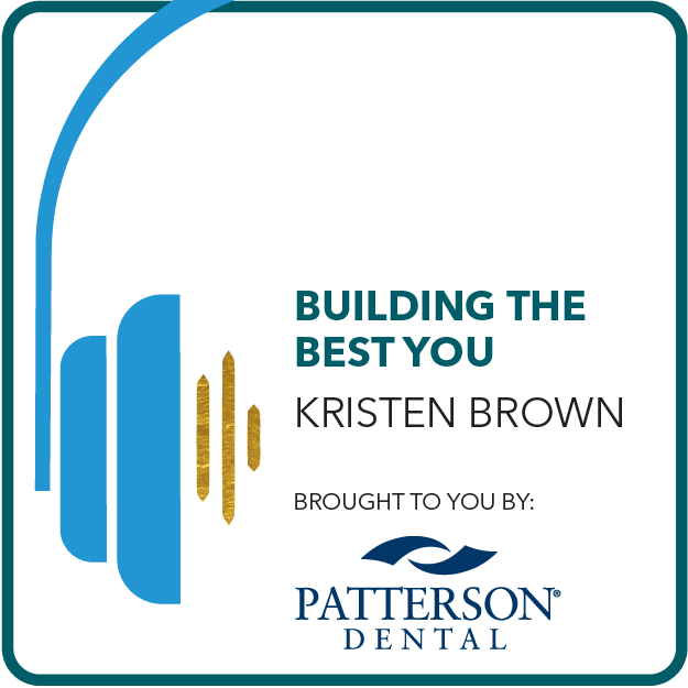 Building the Best You with Kristen Brown. Brought to you by: Patterson Dental