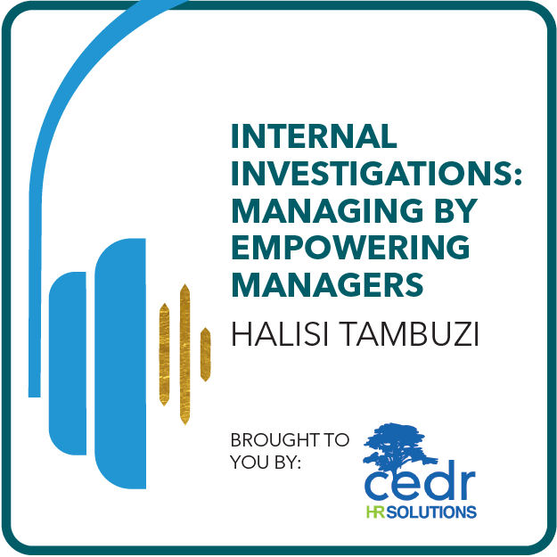 Internal Investigations: Managing by Empowering Managers with Halisi Tambuzi. Brought to you by: CEDR HR Solutions