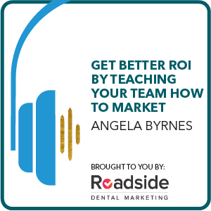 Get Better ROI by Teaching Your Team How to Market Brought to you by: Roadside Dental Marketing