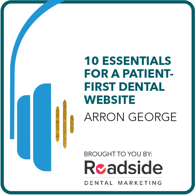 10 Essentials for a Patient First Dental Website Brought to you by: Roadside Dental Marketing