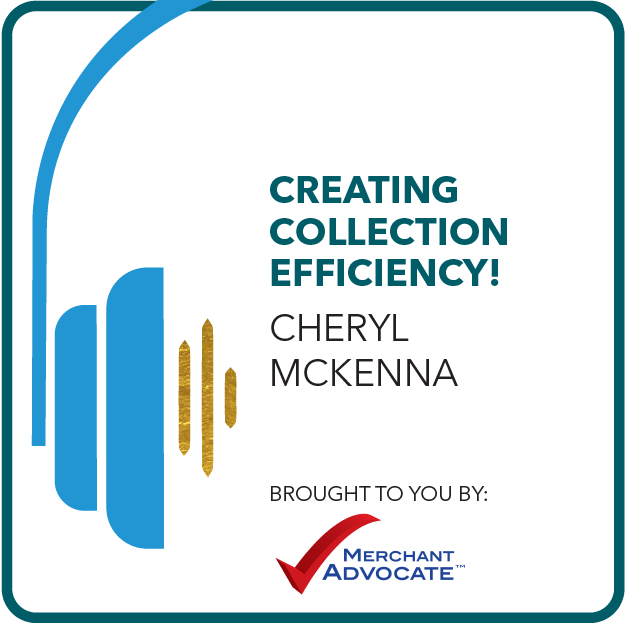 Creating Collection Efficiency Brought to you by: Merchant Advocate
