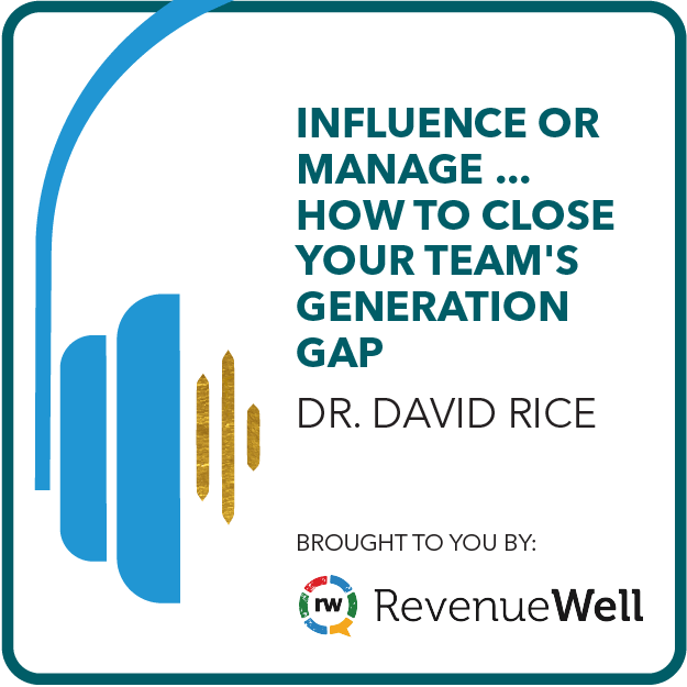 Influence or Manage ... How to Close Your Team's Generational Gap Brought to you by: RevenueWell