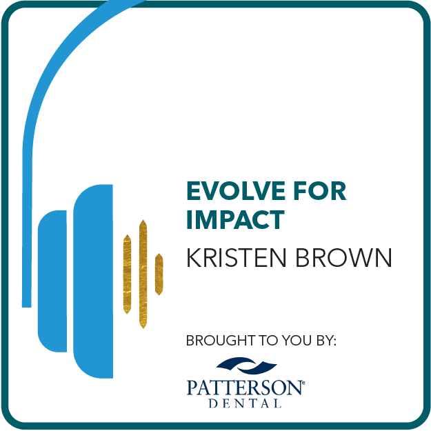 EVOLVE for Impact Brought to you by Patterson Dental