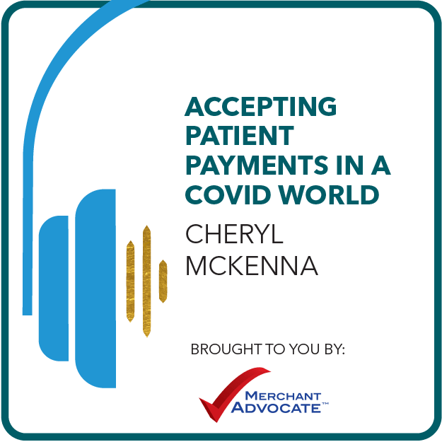 Accepting Patient Payments in a COVID World Brought to you by: Merchant Advocate