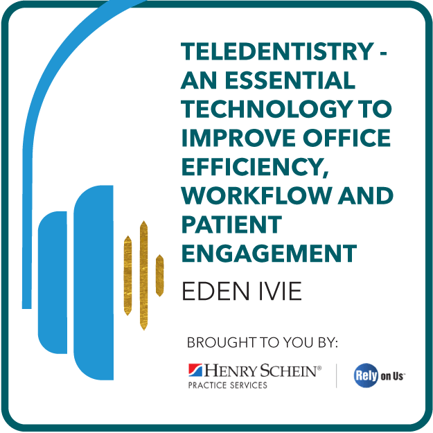 Teledentistry - An Essential Technology To Improve Office Efficiency, Workflow and Patient Engagement